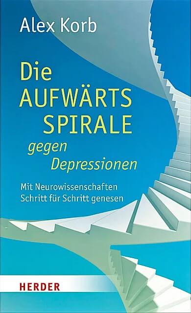 Die Aufwärtsspirale gegen Depressionen von Alex Korb